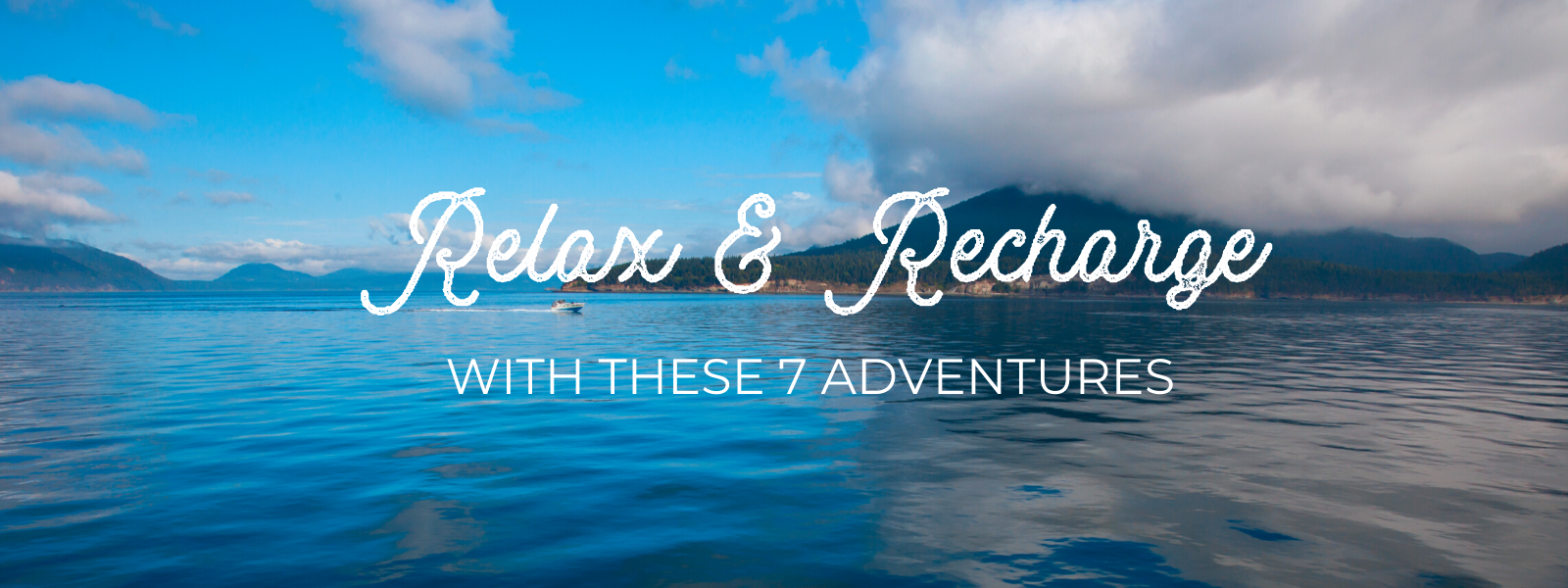Photo of the San Juan Islands with text overlay: Relax and recharge with these 7 adventures