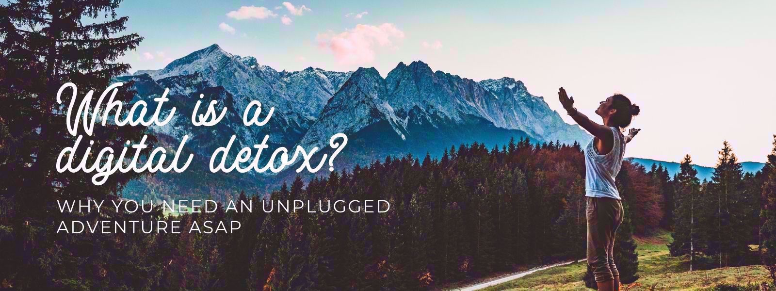 What is a digital detox - and why you need an unplugged adventure ASAP