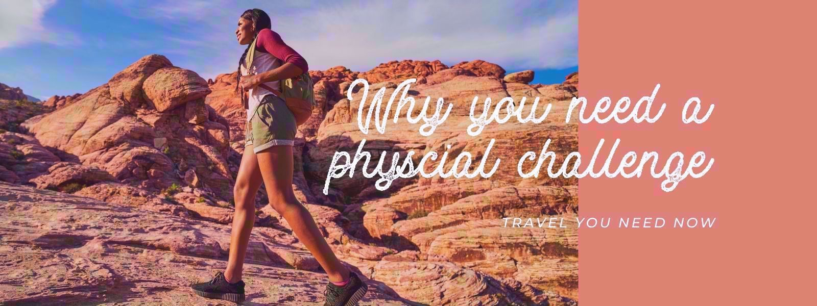 Travel You Need Now: A Physical Challenge