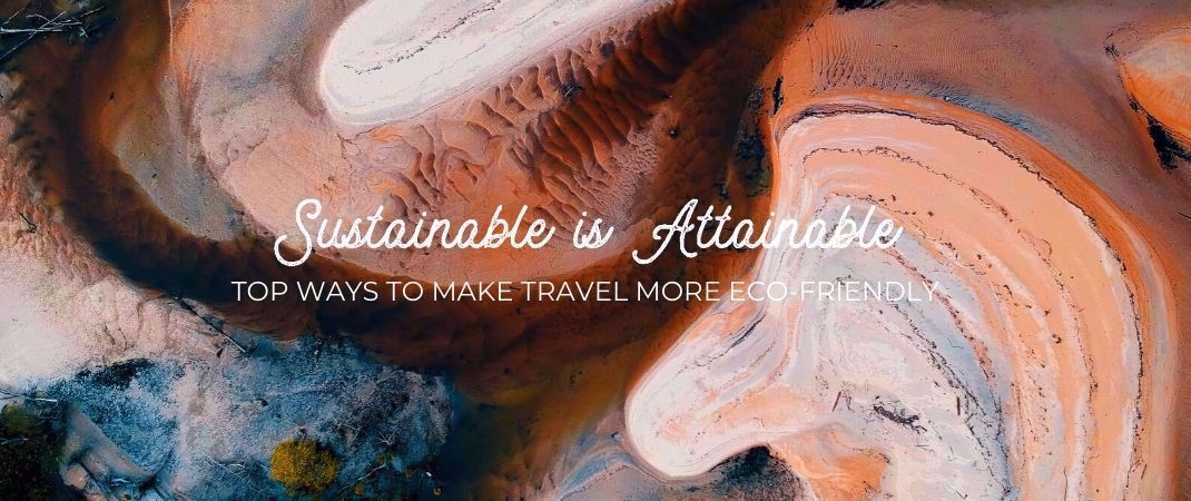Sustainable is Attainable: Top Ways to Make Travel More Eco-friendly