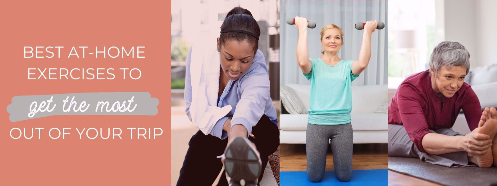 Best at-home exercises to get the most out of your trip